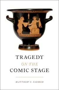 Book Tragedy on the Comic Stage by Matthew C. Farmer