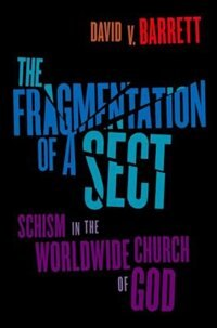 Book Fragmentation of a Sect: Schisms in the Worldwide Church of God by David B. Barrett