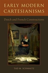 Book Early Modern Cartesianisms: Dutch and French Constructions by Tad M. Schmaltz