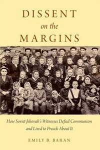 Book Dissent on the Margins: How Soviet Jehovahs Witnesses Defied Communism and Lived to Preach About It by Emily B. Baran