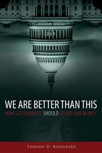 Book We Are Better Than This: How Government Should Spend Our Money by Edward D. Kleinbard