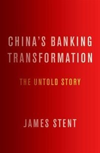 Book Chinas Banking Transformation: The Untold Story by James Stent