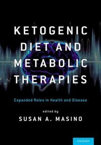 Book Ketogenic Diet and Metabolic Therapies: Expanded Roles in Health and Disease by Susan A. Masino