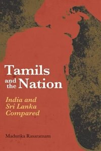 Book Tamils and the Nation: India and Sri Lanka Compared by Madurika Rasaratnam
