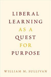 Book Liberal Learning as a Quest for Purpose by William M. Sullivan