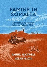 Book Famine in Somalia: Competing Imperatives, Collective Failures, 2011-12 by Daniel Maxwell