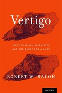 Book Vertigo: Five Physician Scientists and the Quest for a Cure by Robert W. Baloh