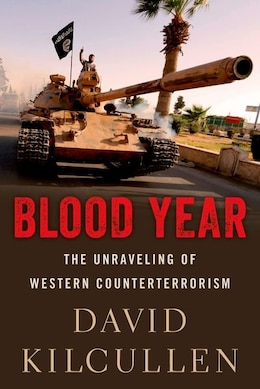 Book Blood Year: The Unraveling of Western Counterterrorism by David Kilcullen