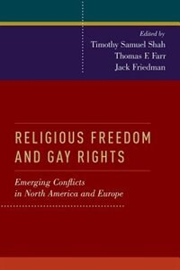 Book Religious Freedom and Gay Rights: Emerging Conflicts in North America and Europe by Timothy Shah