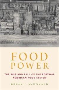 Book Food Power: The Rise and Fall of the Postwar American Food System by Bryan L. McDonald