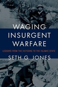 Book Waging Insurgent Warfare: Lessons from the Vietcong to the Islamic State by Seth G. Jones