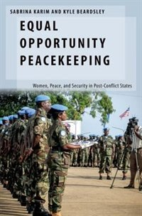 Book Equal Opportunity Peacekeeping: Women, Peace, and Security in Post-Conflict States by Sabrina Karim
