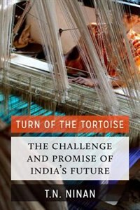 Book Turn of the Tortoise: The Challenge and Promise of Indias Future by T. N. Ninan
