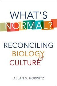 Book Whats Normal?: Reconciling Biology and Culture by Allan V. Horwitz