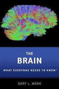 Book The Brain: What Everyone Needs To Know by Gary L. Wenk