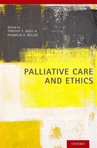 Book Palliative Care and Ethics by Timothy E. Quill