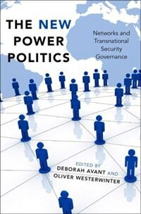 Book The New Power Politics: Networks and Transnational Security Governance by Deborah Avant