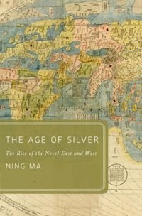 Book The Age of Silver: The Rise of the Novel East and West by Ning Ma