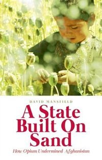 Book A State Built on Sand: How Opium Undermined Afghanistan by David Mansfield