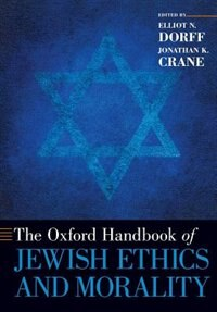 Book The Oxford Handbook of Jewish Ethics and Morality by Elliot N. Dorff