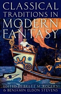 Book Classical Traditions in Modern Fantasy by Brett M. Rogers