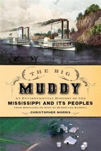 Book The Big Muddy: An Environmental History of the Mississippi and Its Peoples from Hernando de Soto to… by Christopher Morris