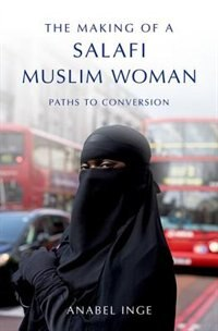 Book The Making of a Salafi Muslim Woman: Paths to Conversion by Anabel Inge