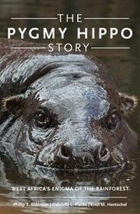 Book The Pygmy Hippo Story: West Africas Enigma of the Rainforest by Phillip T. Robinson