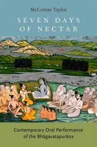 Book Seven Days of Nectar: Contemporary Oral Performance of the Bhagavatapurana by Mccomas Taylor