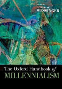 Book The Oxford Handbook of Millennialism by Catherine Wessinger