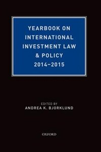 Book Yearbook on International Investment Law and Policy 2014-2015 by Andrea K. Bjorklund