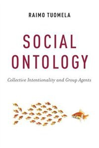 Book Social Ontology: Collective Intentionality and Group Agents by Raimo Tuomela