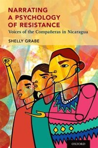 Book Narrating a Psychology of Resistance: Voices of the Companeras in Nicaragua by Shelly Grabe