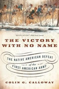 Book The Victory with No Name: The Native American Defeat of the First American Army by Colin G. Calloway