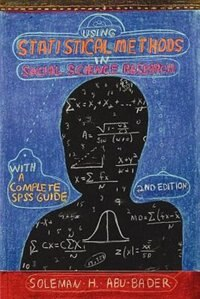 Book Using Statistical Methods in Social Science Research: With a Complete SPSS Guide by Soleman H. Abu-Bader