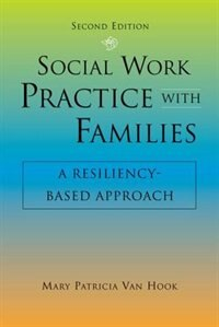 Book Social Work Practice With Families: A Resiliency-Based Approach by Mary Patricia Van Hook
