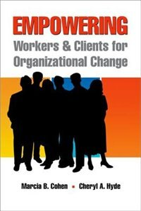 Book Empowering Workers and Clients for Organizational Change by Marcia B. Cohen