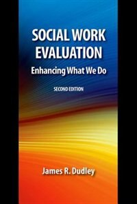 Book Social Work Evaluation: Enhancing What We Do by James R. Dudley