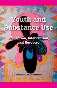Book Youth and Substance Use: Prevention, Intervention, and Recovery by Lori Holleran Steiker
