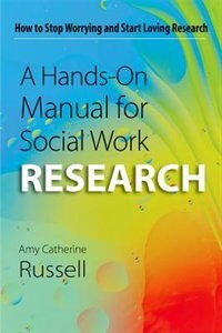 Book A Hands-On Manual for Social Work Research: How to Stop Worrying and Start Loving Research by Amy Catherine Russell