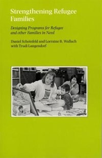 Book Strengthening Refugee Families: Designing Programs for Refugee by Daniel R. Scheinfeld