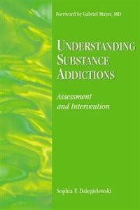 Book Understanding Substance Addictions: Assessment and Intervention by Sophia F. Dziegielewski