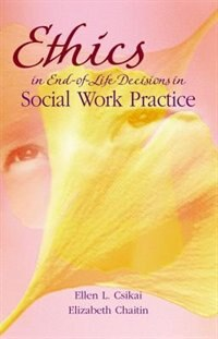 Book Ethics in End-of-Life Decisions in Social Work Practice by Ellen L. Csikai
