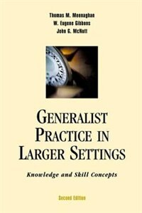 Book Generalist Practice in Larger Settings: Knowledge and Skill Concepts by Thomas M. Meenaghan