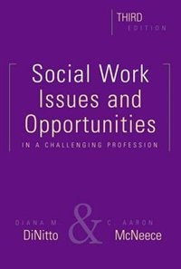 Book Social Work: Issues and Opportunities in a Challenging Profession by Diana M. Dinitto