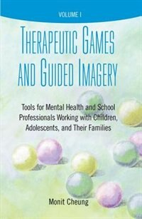 Book Therapeutic Games and Guided Imagery: Tools for Mental Health and School Professionals Working with… by Monit Cheung