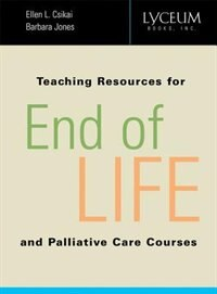 Book Teaching Resources for End-of-Life and Palliative Care Courses by Ellen L. Csikai