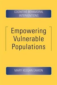 Book Empowering Vulnerable Populations: Cognitive-Behavioral Interventions by Mary Keegan Eamon