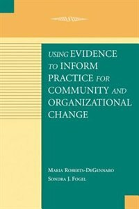 Book Using Evidence to Inform Practice for Community and Organizational Change by Maria Roberts-DeGennaro