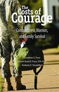 Book The Costs of Courage: Combat Stress, Warriors, and Family Survival by Josephine G. Pryce